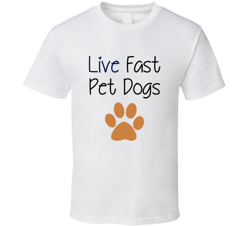 Live Fast Pet Dogs Rescue Puppy Dog Lover Support T-Shirt