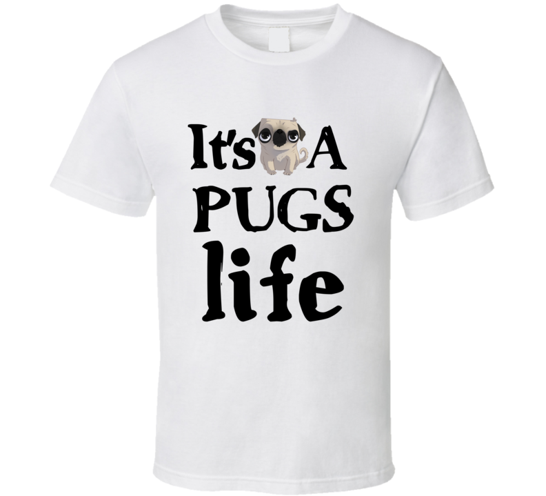 It's A Pugs Life Funny Pug Dog Rescue T-Shirt