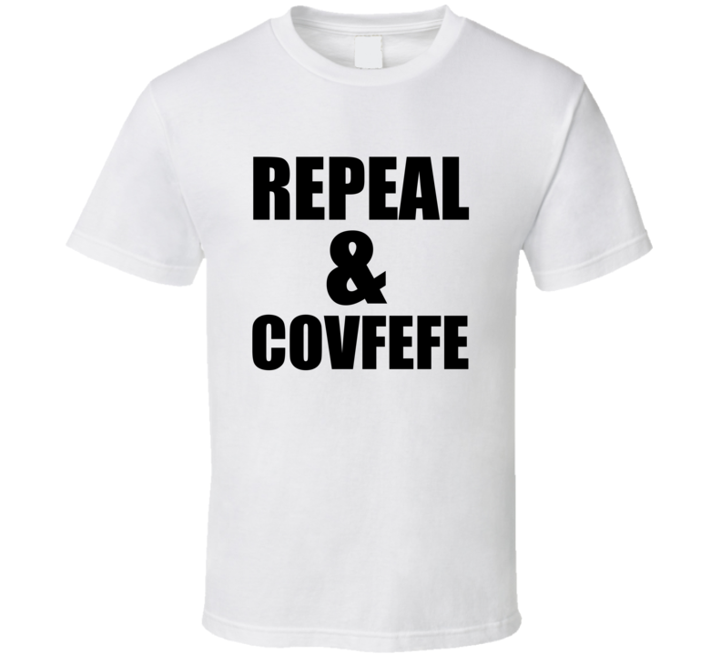 Repeal And Covfefe Donald Trump Twitter Joke T-Shirt