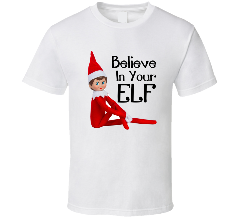 Elf On The Shelf Believe In Your Elf Christmas T-shirt