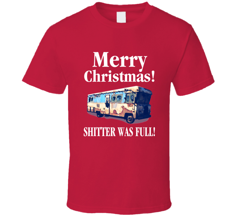 Christmas Vacation Movie Cousin Eddie Shitter Was Full T-shirt