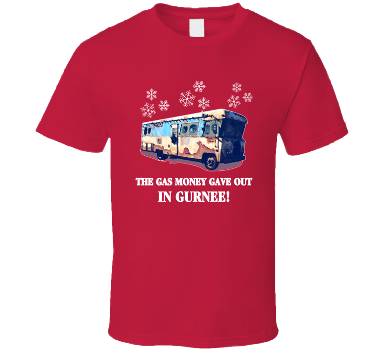 Christmas Vacation Movie Cousin Eddie Gas Money Gave Out In Gurnee T-shirt