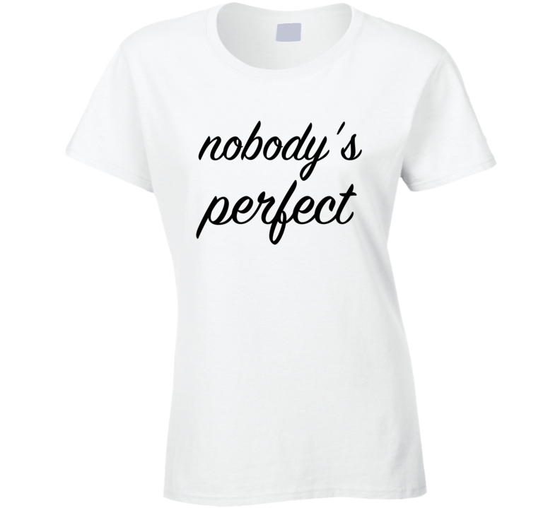 Nobody's Perfect Funny Some Like It Hot Movie Funny T-shirt