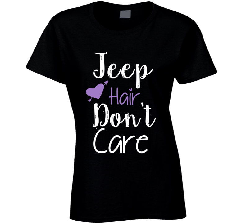 Jeep Hair Don't Care Jeep Loving Girl Jeep Driving Girl T-shirt