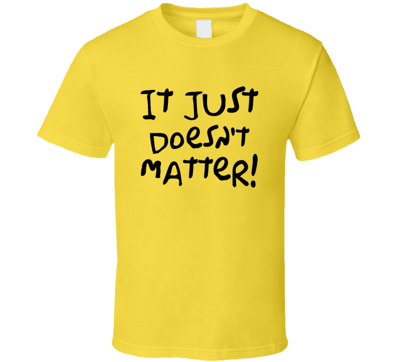 1a9a6753ebd9 Meatballs It Just Doesn t Matter Bill Murray Camp North Star T-shirt