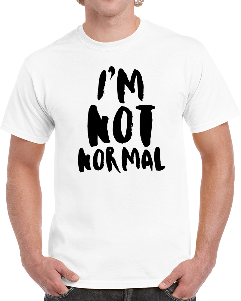 I'm Not Normal Funny Trending Popular Style Twitter T-shirt