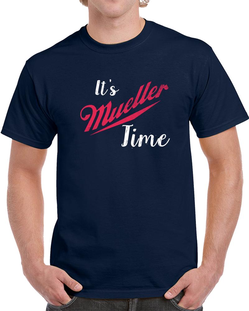 It's Mueller Time Robert Mueller Anti Trump Political News Current T-shirt