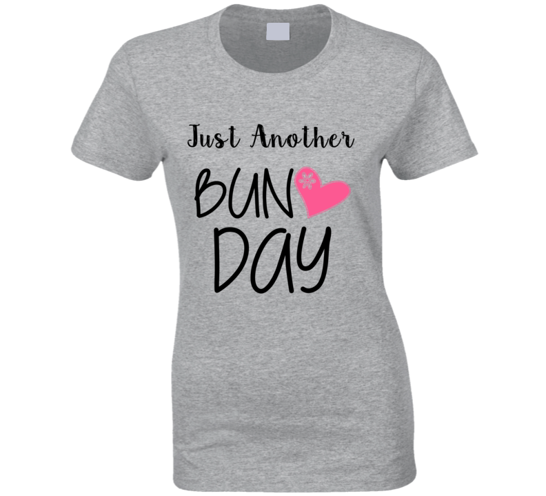 Just Another Bun Day Hair In A Bun Funny Ladies Dance T Shirt