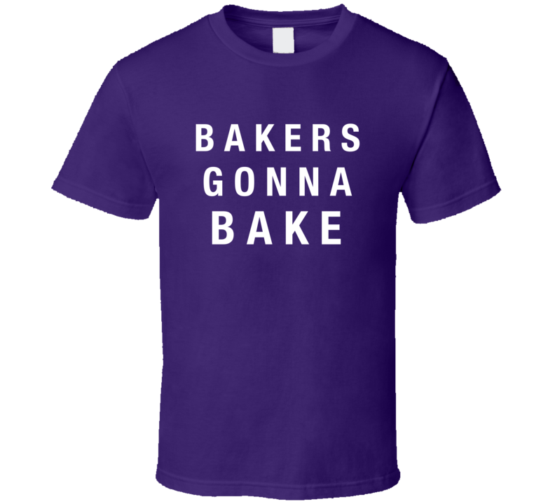Bakers Gonna Bake Funny Martha Stewart Cooking Tv Show T Shirt