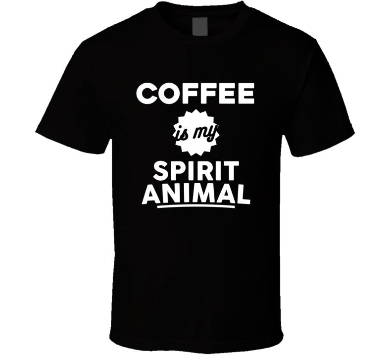 Coffee Is My Spirit Animal Coffee Lover Drinker Caffine T Shirt