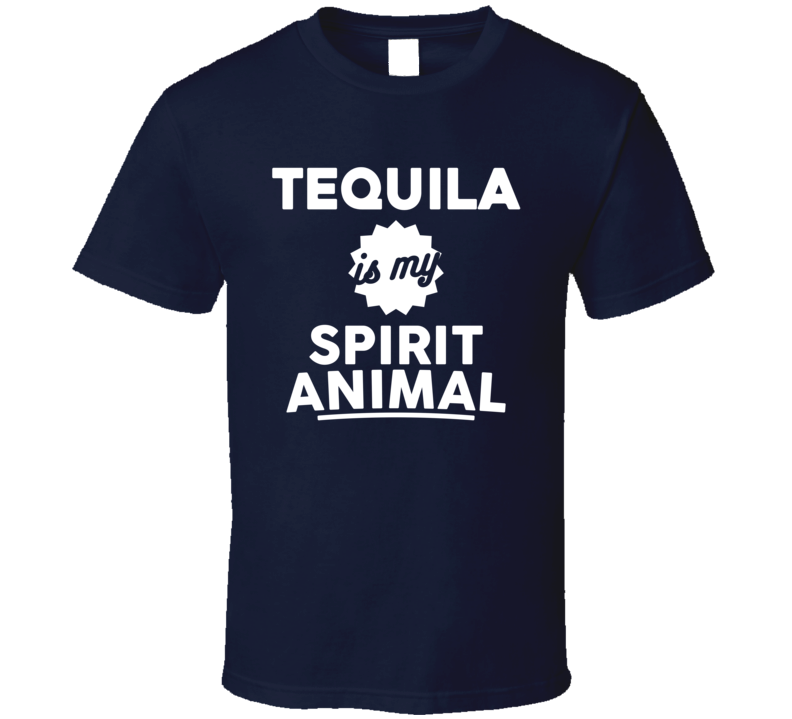 Tequila Is My Spirit Animal Funny Drinking Party T Shirt