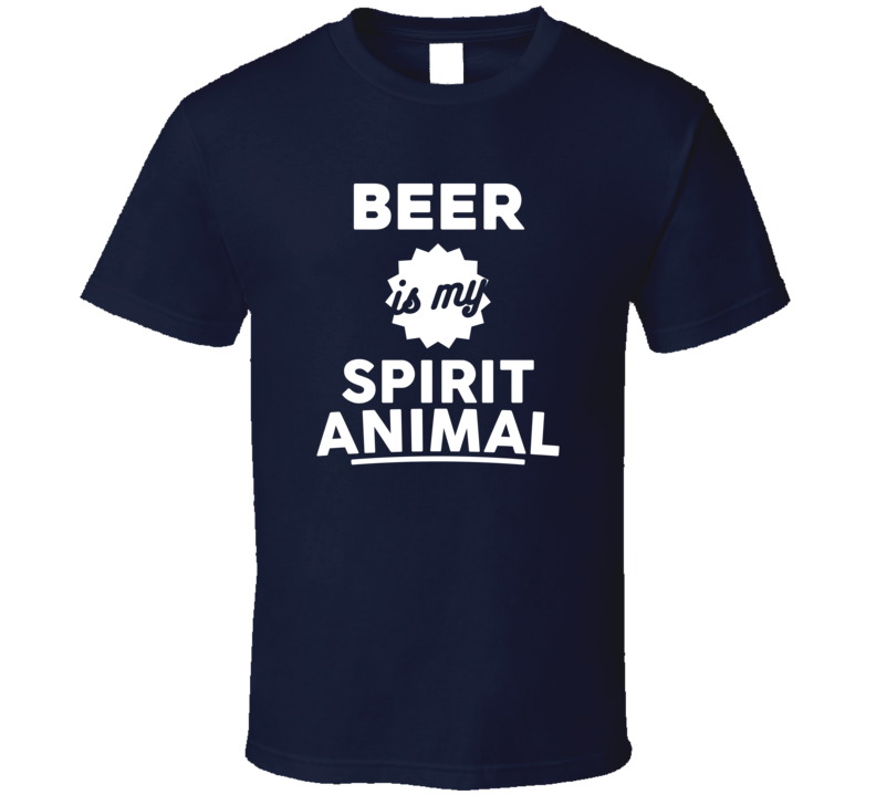Beer Is My Spirit Animal Beer Drinking Party Fun College T Shirt