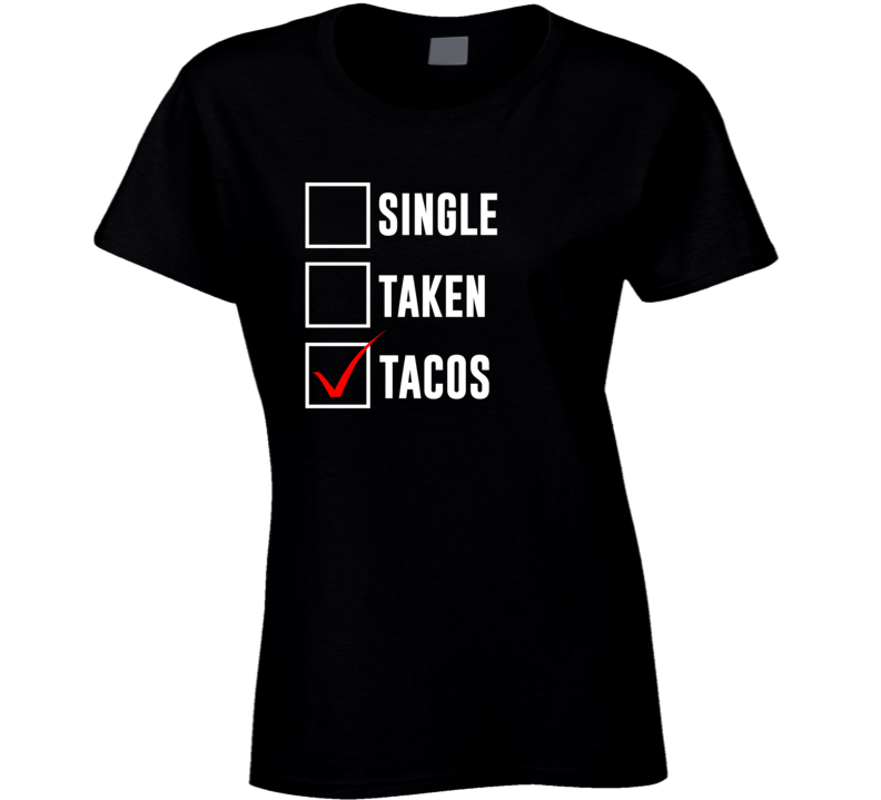 Single Taken Tacos Funny Single Ladies Check Box Taco Fan T Shirt