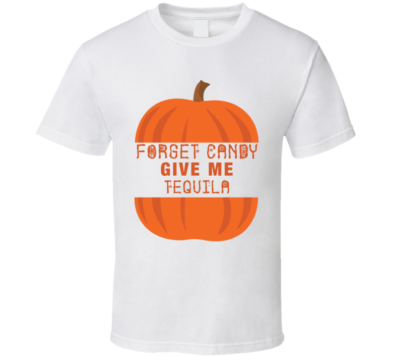 Halloween Forget Candy Give Me Tequila Funny Halloween Party T Shirt
