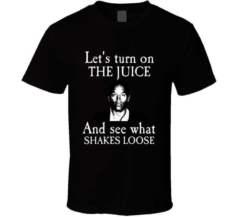 O.j Simpson Lets Turn On The Juice And See What Shakes Loose Beetlejuice Parody T-shirt