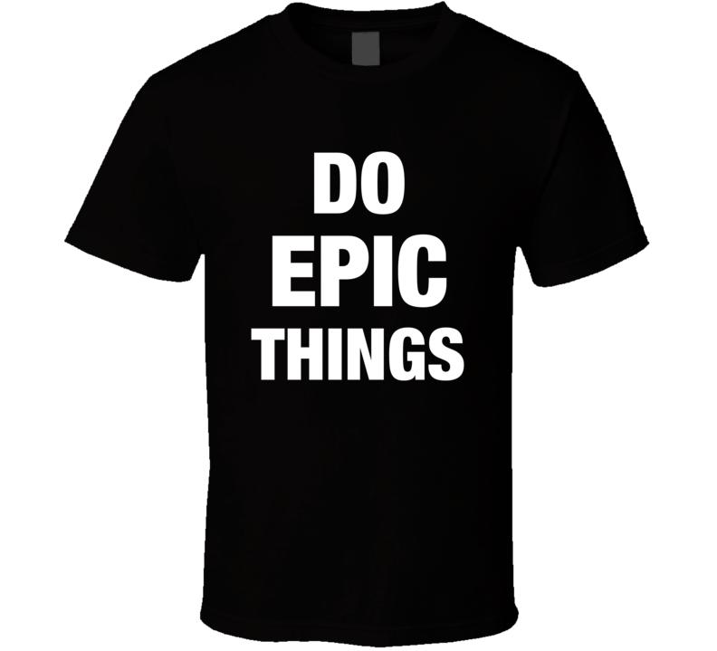 Do Epic Things Trending Twitter T-shirt