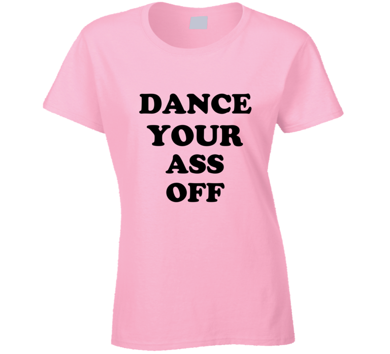 Footloose Movie 1980's Dance Your Ass Off Ariel T-shirt