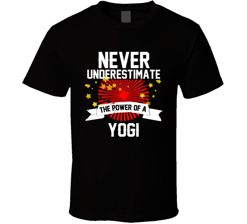Never Underestimate The Power Of A Yogi T-shirt