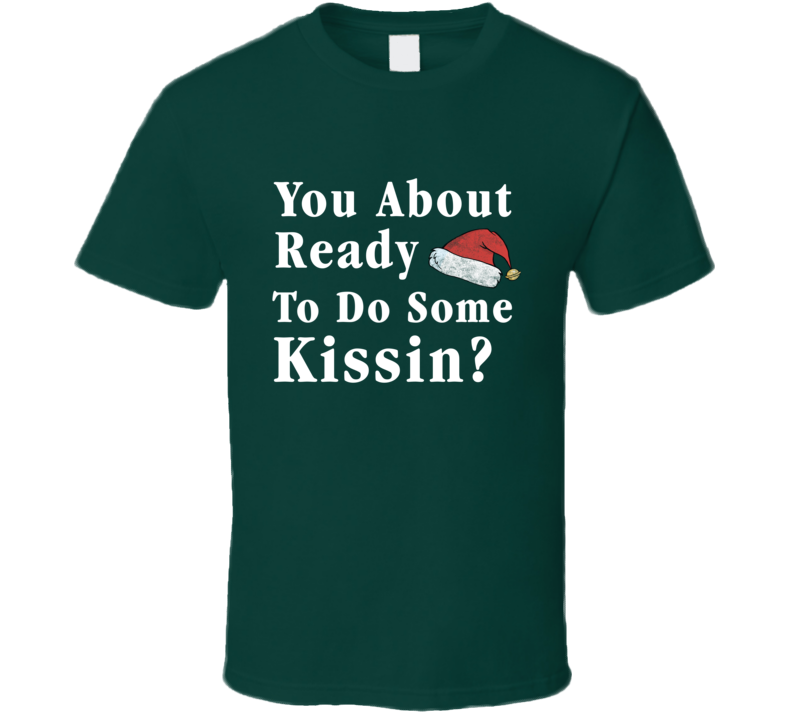 You About Ready To Do Some Kissing? Christmas Vacation Cousin Eddie T-shirt
