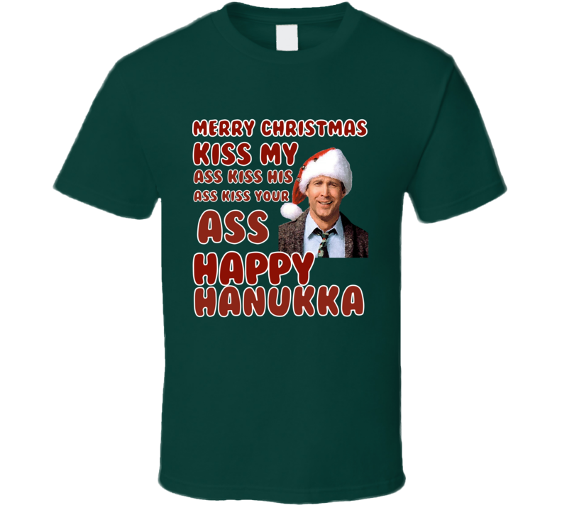 Clark Griswold Rant Kiss My Ass Happy Hanukka Christmas Vacation Movie T Shirt