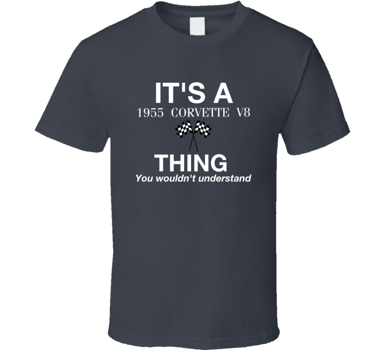 It's A 1955 Corvette V8 Thing You Wouldn't Understand T-shirt