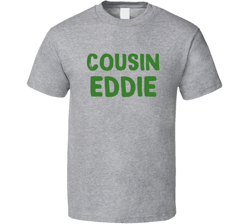 Cousin Eddie Christmas Vacation Movie T Shirt