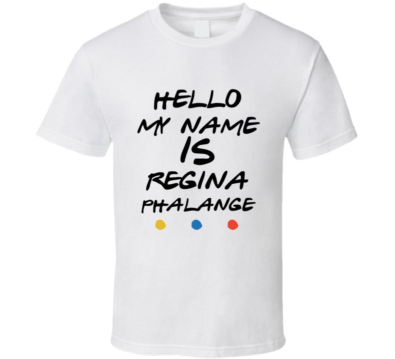 Friends Tv Show Hello My Name Is Regina Phalange Phoebe T Shirt