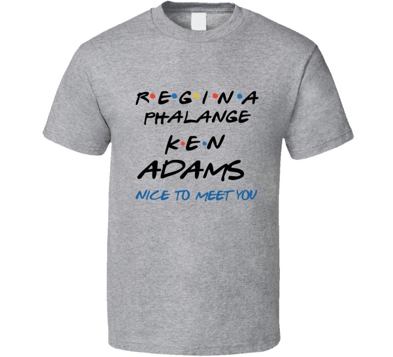 Friends Tv Regina Phalange Ken Adams Nice To Meet You Phoebe Joey T Shirt