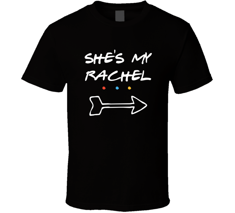 She's My Rachel Friends Tv Show Superfan T-shirt
