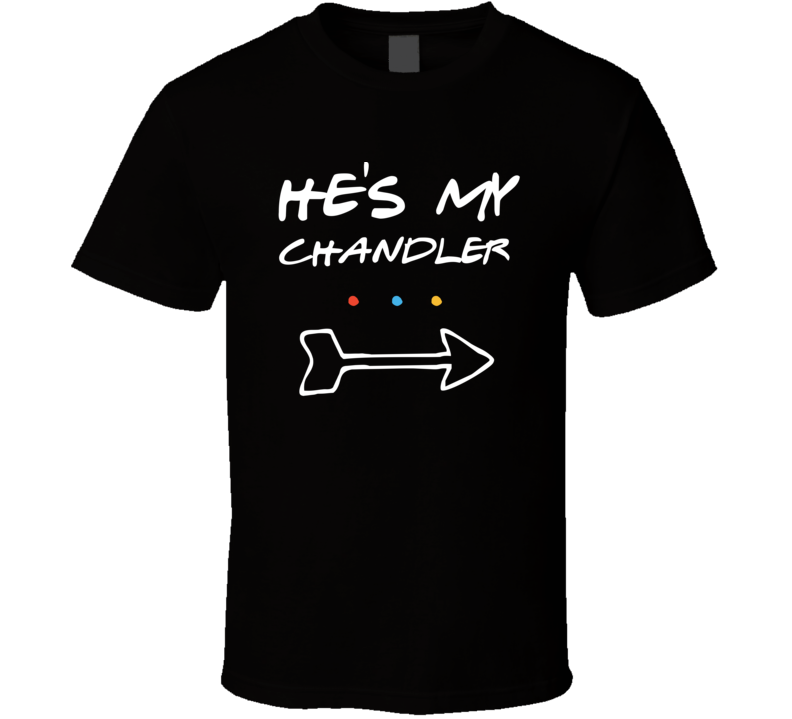 He's My Chandler Friends Tv Show Superfan T-shirt