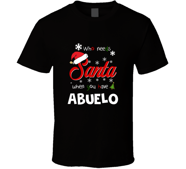 Who Needs Santa When You Have Abuelo Christmas Funny Party T-shirt