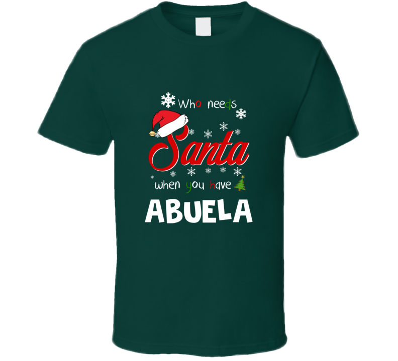 Who Needs Santa When You Have Abuela Christmas Funny Party T-shirt