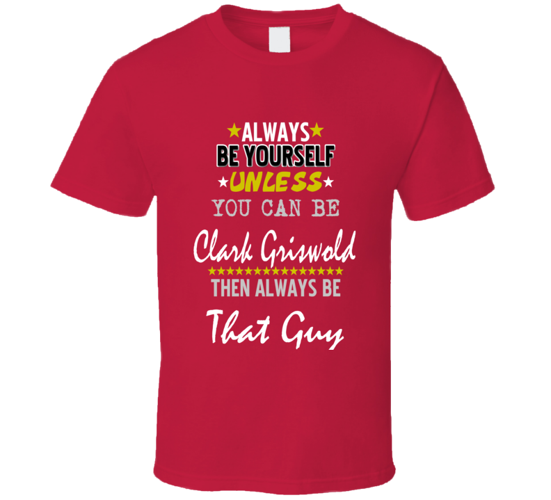 Always Be Yourself Unless You Can Be Clark Griswold Funny Christmas Vacation T-shirt