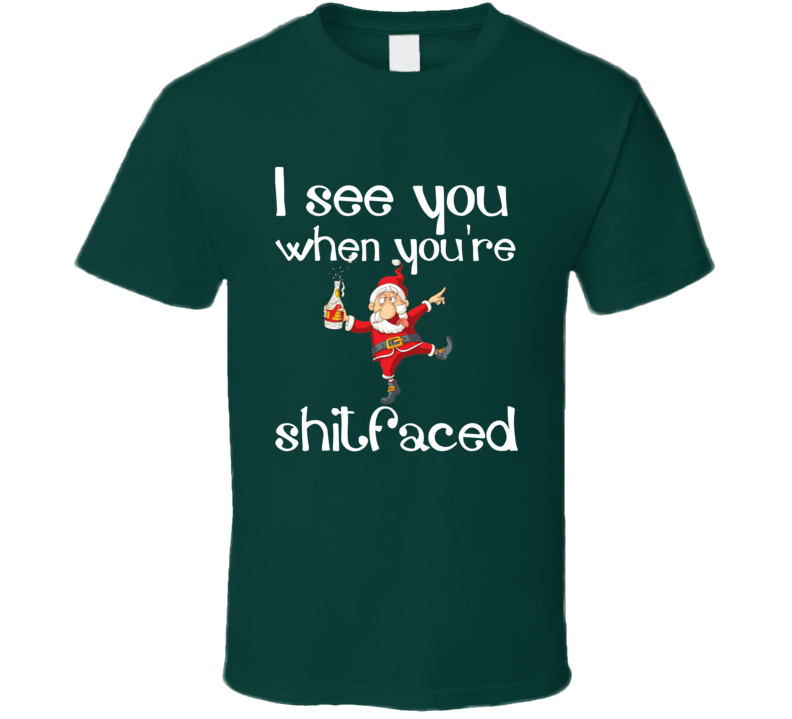 I See You When You're Shitfaced Funny Drunk Santa Christmas T Shirt