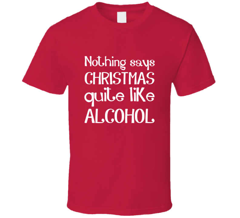 Nothing Says Christmas Quite Like Alcohol Funny Drinking Santa T Shirt