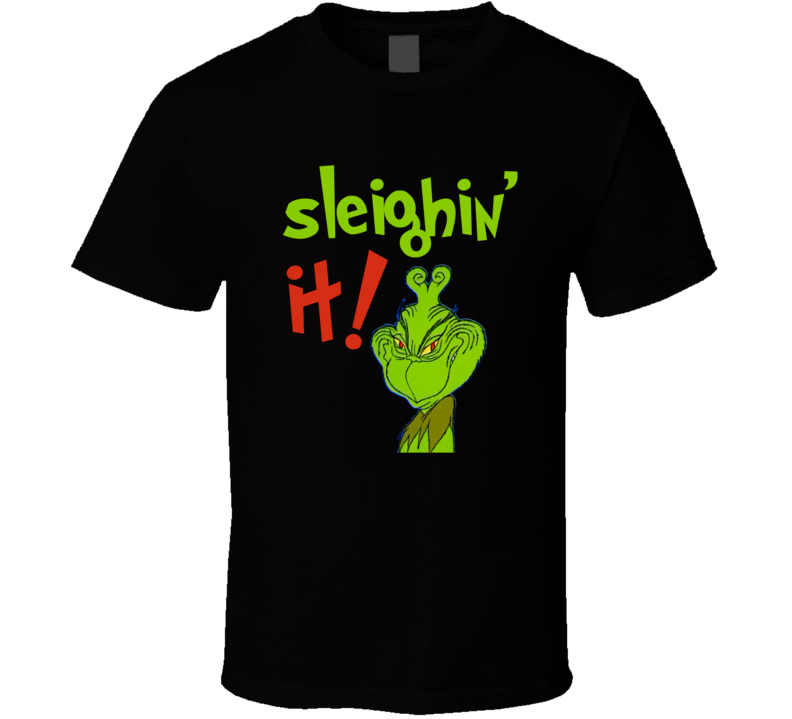 The Grinch Sleighin It Funny How The Grinch Stole Christmas Tshirt