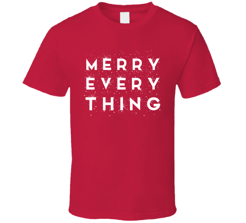 Merry Every Thing Christmas Xmas Holiday Party T-shirt