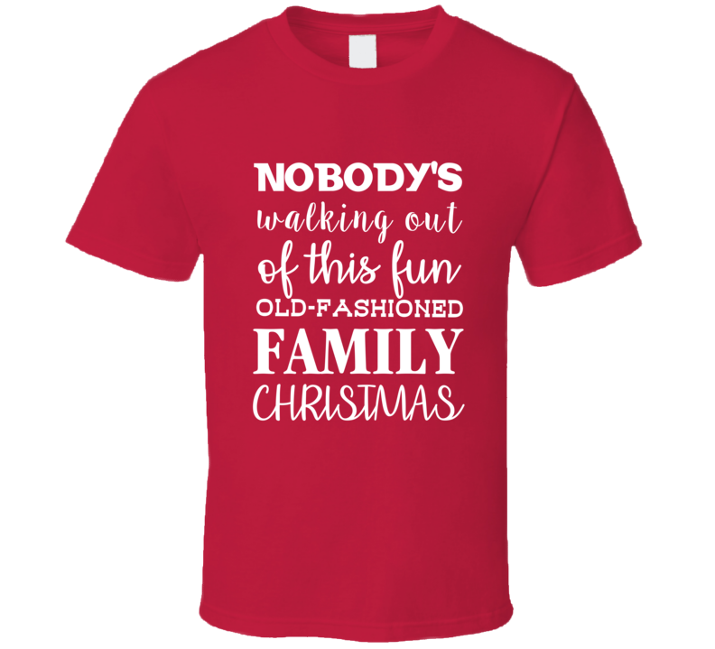 Clark Griswold Nobody's Walking Out Of This Fun Old Fashioned Family Christmas T Shirt