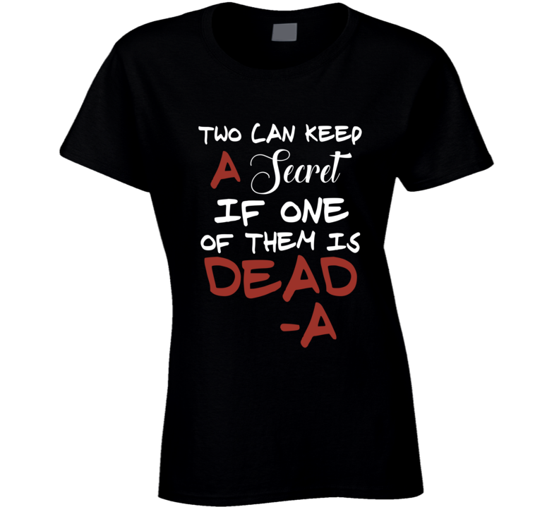 Pretty Little Liars Two Can Keep A Secret If One Of Them Is Dead T Shirt