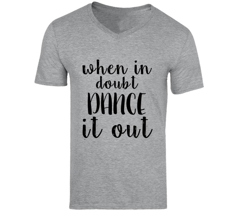 When In Doubt Dance It Out Dancer Grey's Tv Show T-shirt
