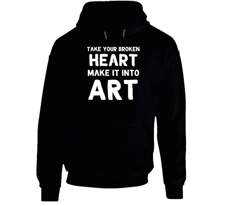 Take Your Broken Heart Make It Into Art Carrie Fisher Hoodie Sweatshirt