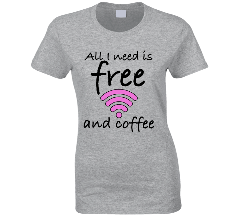 All I Need Is Free Wifi And Coffee Funny Wifi Symbol T Shirt