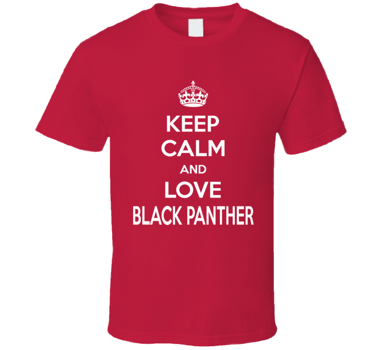 Keep Calm And Love Black Panther Comic Movie T-shirt