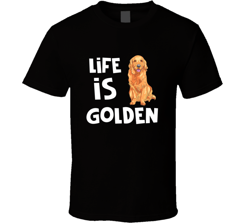Life Is Golden Golden Retriever Rescue Dog Owner T-shirt