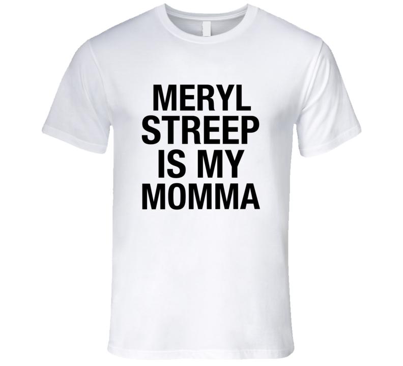 Meryl Streep Is My Momma Funny Oscars Best Actress T-shirt