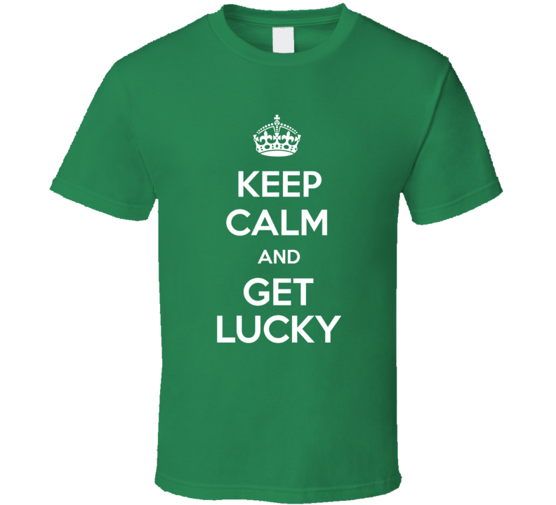 Keep Calm And Get Lucky Funny Trending St. Patrick's Day Style T Shirt