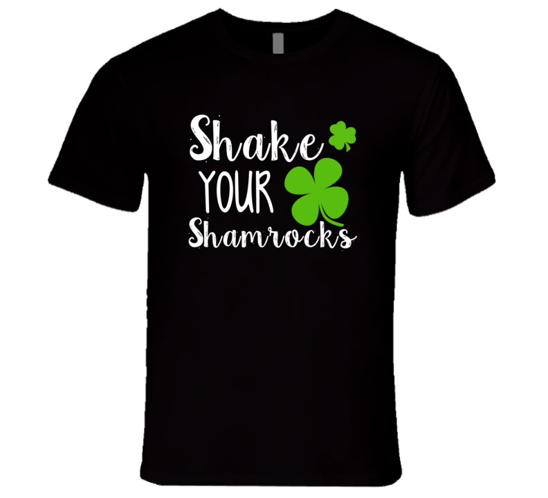 Shake Your Shamrocks Funny St. Patrick's Day Parade Party T Shirt
