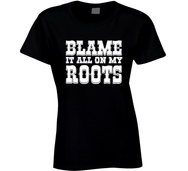 Blame It All On My Roots Country Concert T-shirt