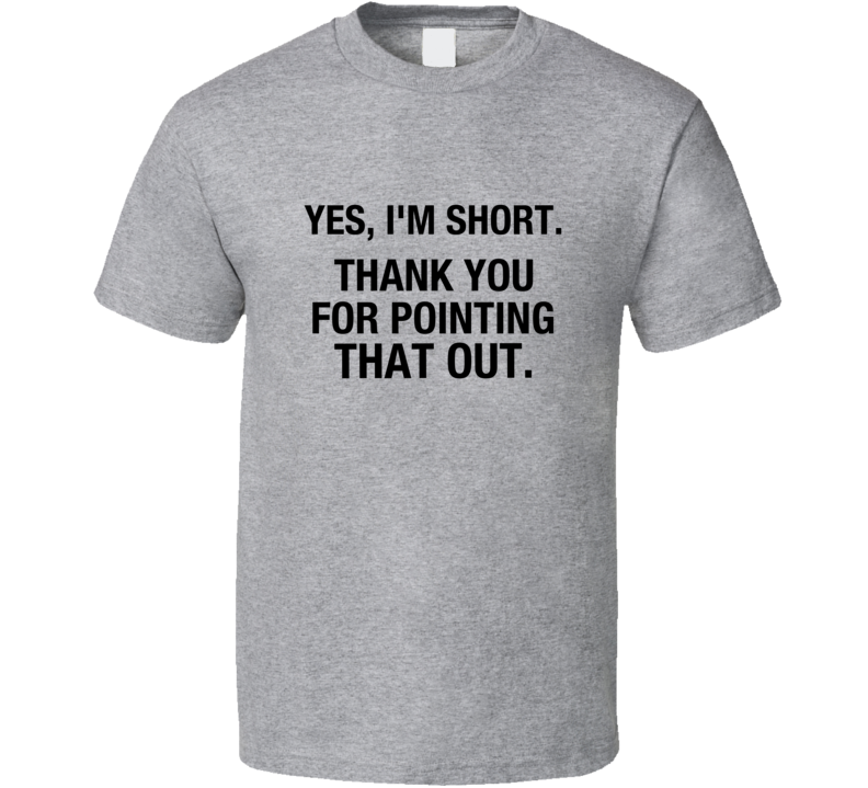Yes I'm Short Thank You For Pointing That Out Funny  Text T-shirt