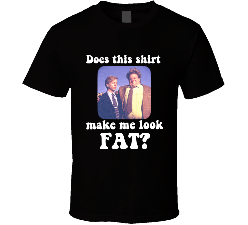 Tommy Boy Does This Shirt Make Me Look Fat Funny Movie T-shirt